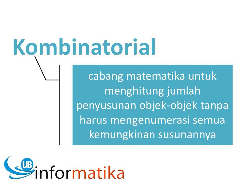 Kombinatorial cabang matematika untuk menghitung jumlah penyusunan objek-objek tanpa harus mengenumerasi semua kemungkinan susunannya.