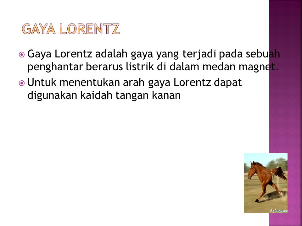 Gaya Lorentz Gaya Lorentz adalah gaya yang terjadi pada sebuah penghantar berarus listrik di dalam medan magnet.