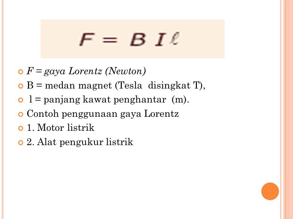 F = gaya Lorentz (Newton)