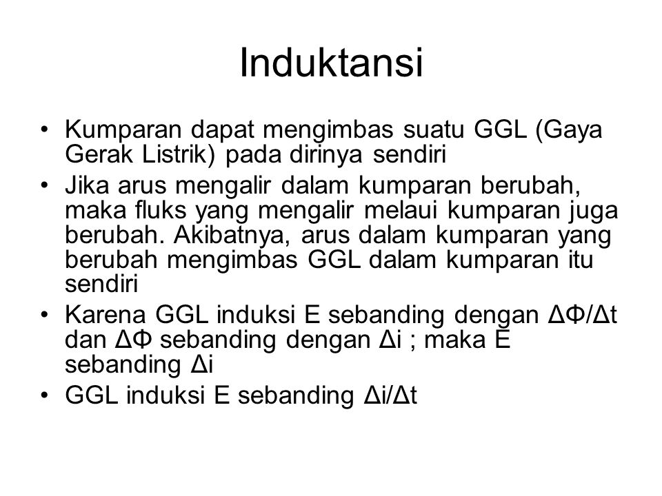 Induktansi Kumparan dapat mengimbas suatu GGL (Gaya Gerak Listrik) pada dirinya sendiri.