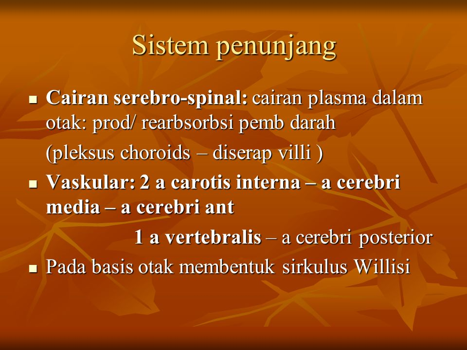 Sistem penunjang Cairan serebro-spinal: cairan plasma dalam otak: prod/ rearbsorbsi pemb darah. (pleksus choroids – diserap villi )