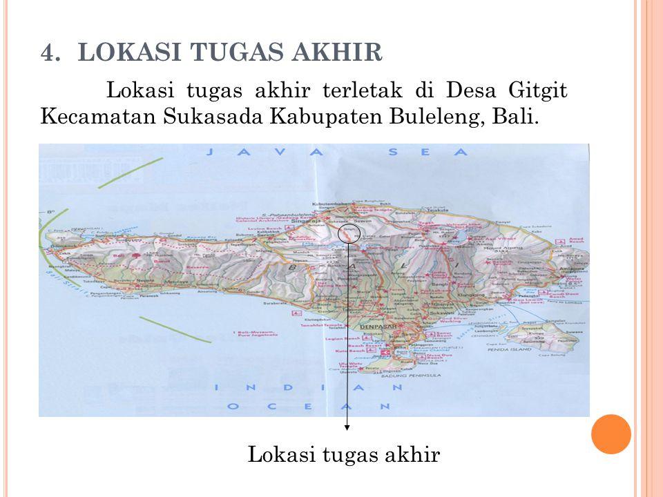 LOKASI TUGAS AKHIR Lokasi tugas akhir terletak di Desa Gitgit Kecamatan Sukasada Kabupaten Buleleng, Bali.