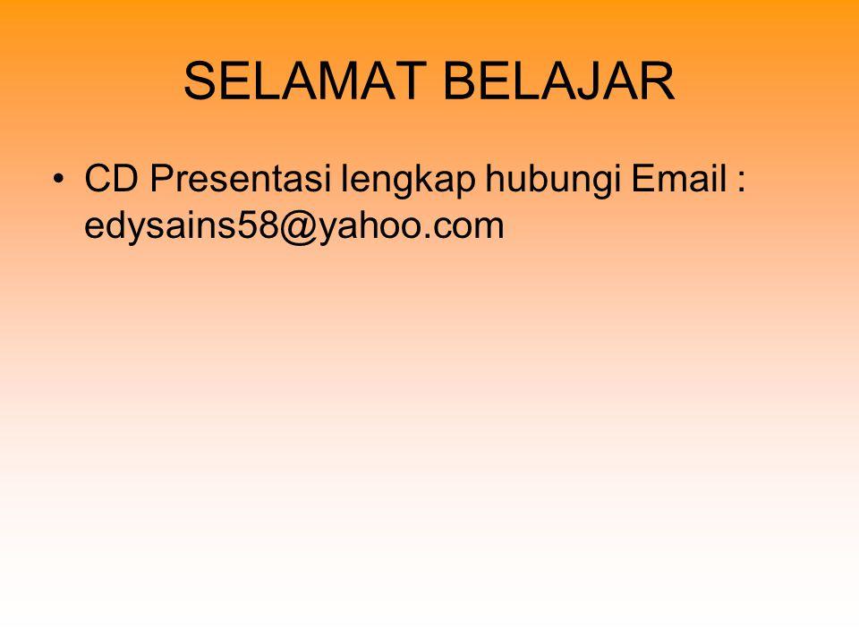 SELAMAT BELAJAR CD Presentasi lengkap hubungi Email : edysains58@yahoo.com