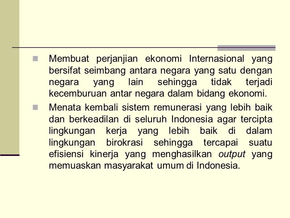 Membuat perjanjian ekonomi Internasional yang bersifat seimbang antara negara yang satu dengan negara yang lain sehingga tidak terjadi kecemburuan antar negara dalam bidang ekonomi.