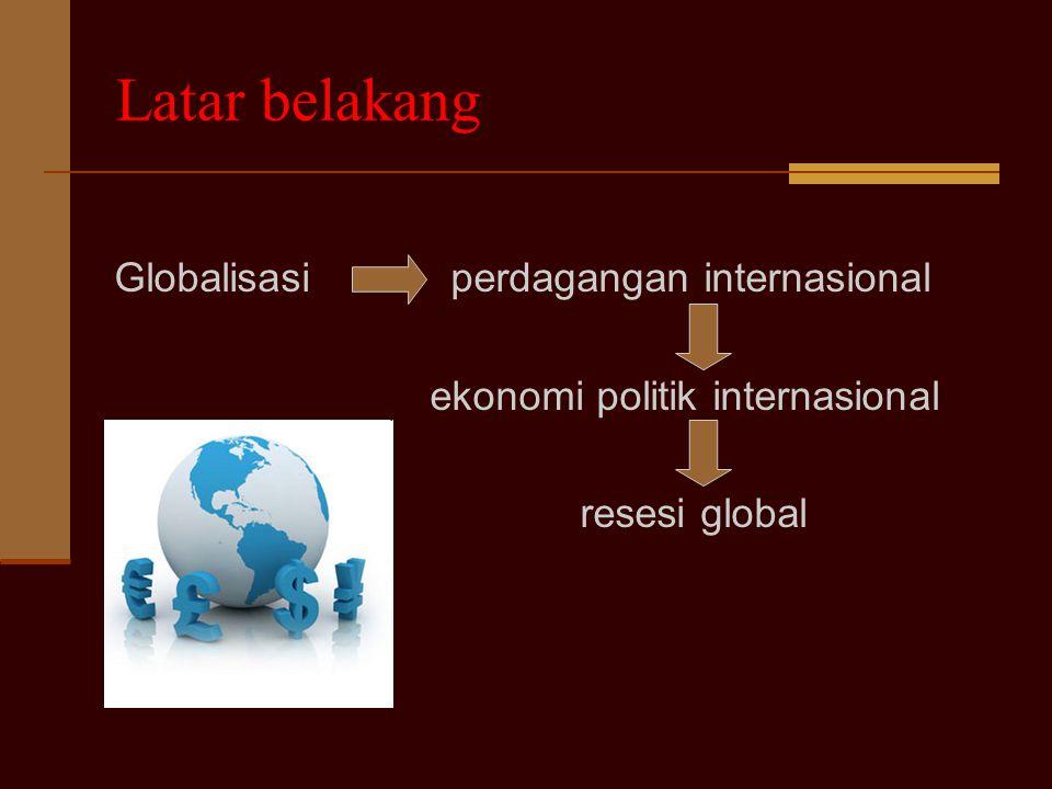 Latar belakang Globalisasi perdagangan internasional