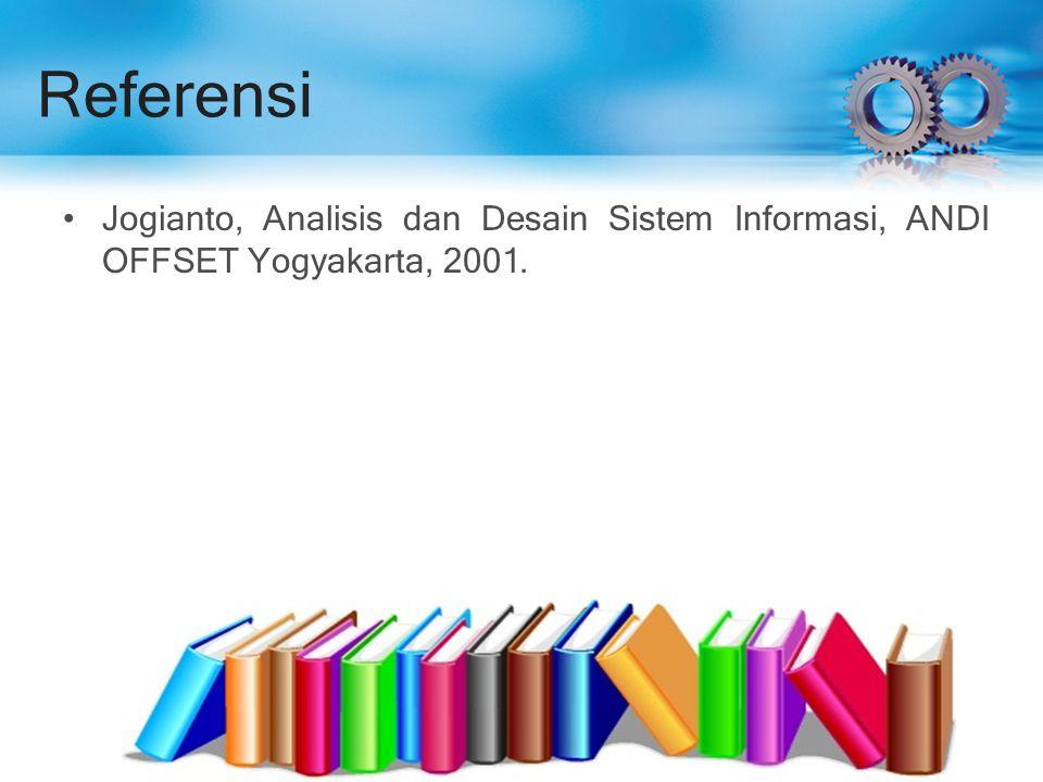 Referensi Jogianto, Analisis dan Desain Sistem Informasi, ANDI OFFSET Yogyakarta, 2001.