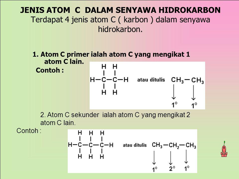 1. Atom C primer ialah atom C yang mengikat 1 atom C lain. Contoh :