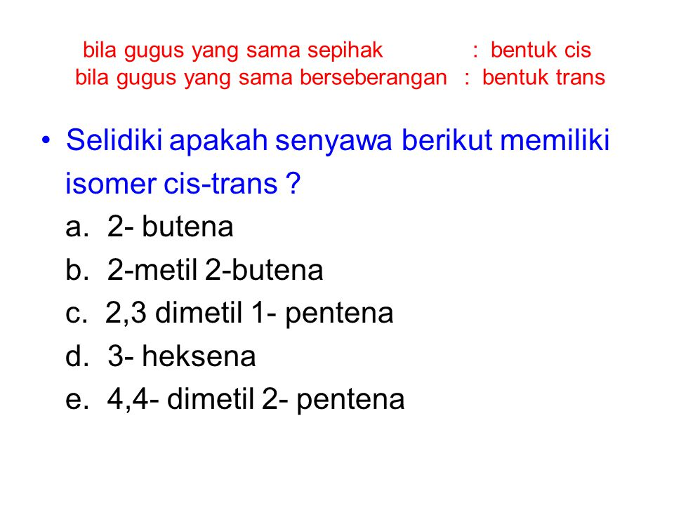 Selidiki apakah senyawa berikut memiliki isomer cis-trans