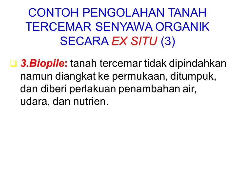 CONTOH PENGOLAHAN TANAH TERCEMAR SENYAWA ORGANIK SECARA EX SITU (3)