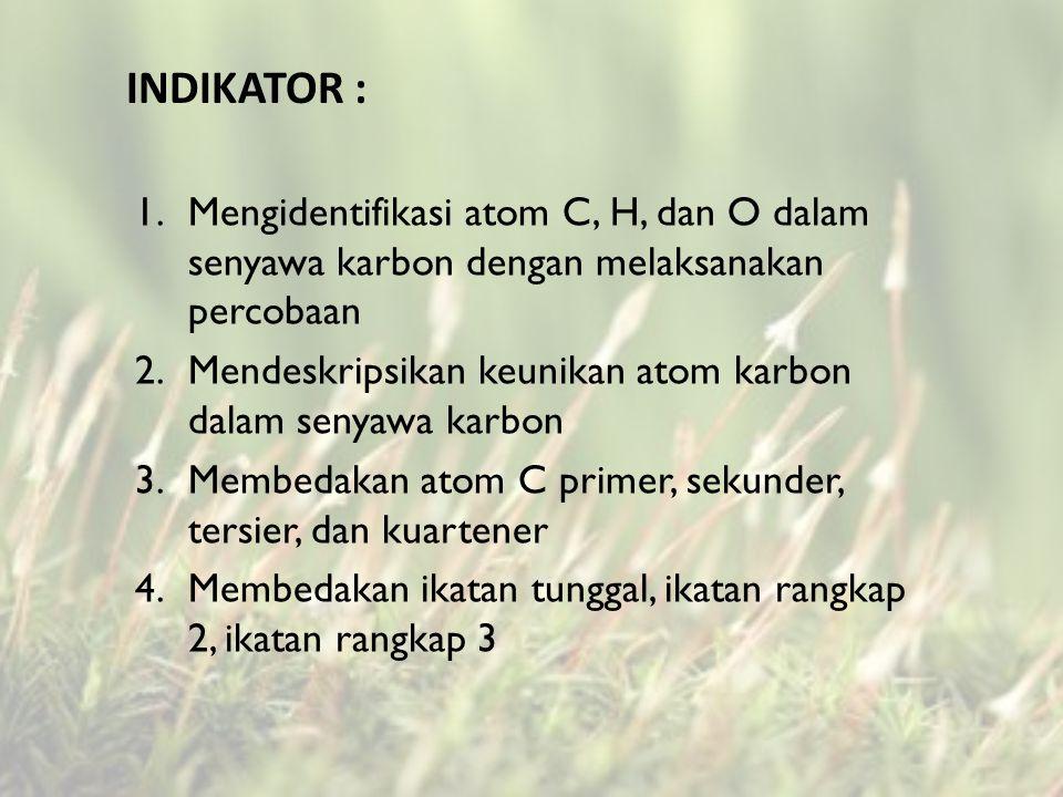 Indikator : Mengidentifikasi atom C, H, dan O dalam senyawa karbon dengan melaksanakan percobaan.