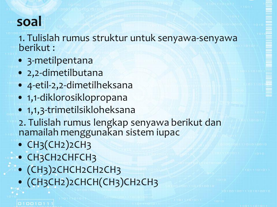 soal 1. Tulislah rumus struktur untuk senyawa-senyawa berikut :