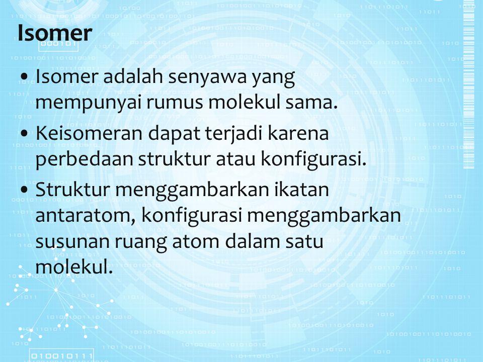 Isomer Isomer adalah senyawa yang mempunyai rumus molekul sama.