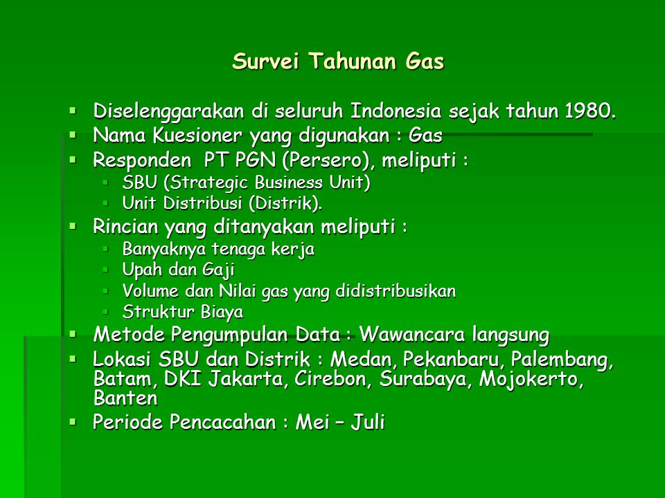 Survei Tahunan Gas Diselenggarakan di seluruh Indonesia sejak tahun 1980. Nama Kuesioner yang digunakan : Gas.
