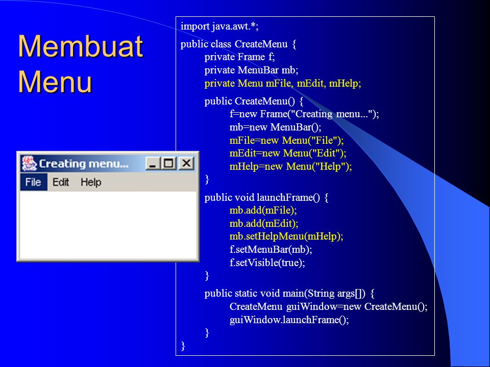 Membuat Menu import java.awt.*; public class CreateMenu {