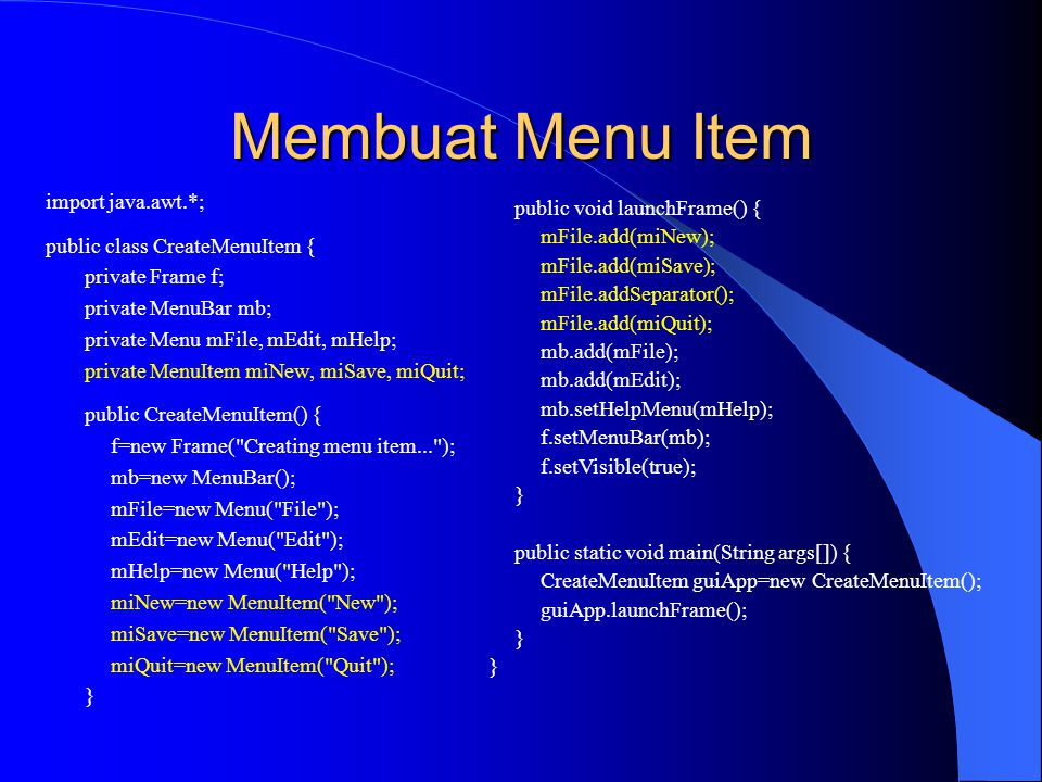Membuat Menu Item import java.awt.*; public class CreateMenuItem {