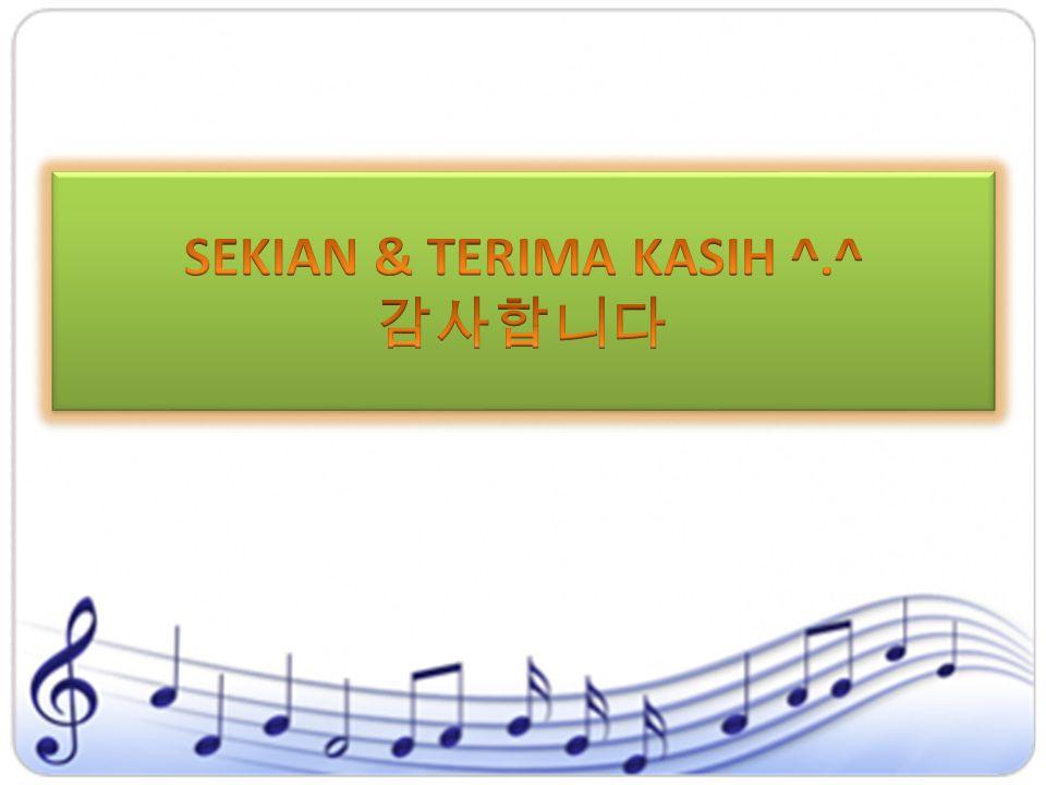 SEKIAN & TERIMA KASIH ^.^ 감사합니다