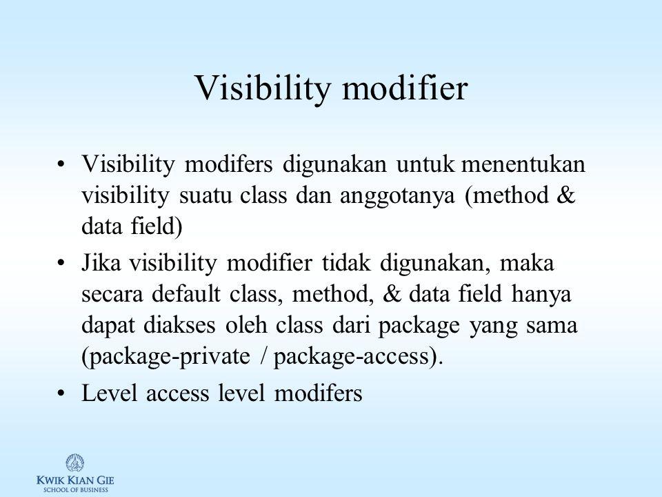 Visibility modifier Visibility modifers digunakan untuk menentukan visibility suatu class dan anggotanya (method & data field)