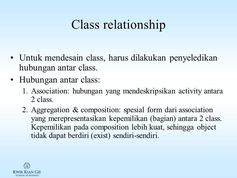 Class relationship Untuk mendesain class, harus dilakukan penyeledikan hubungan antar class. Hubungan antar class: