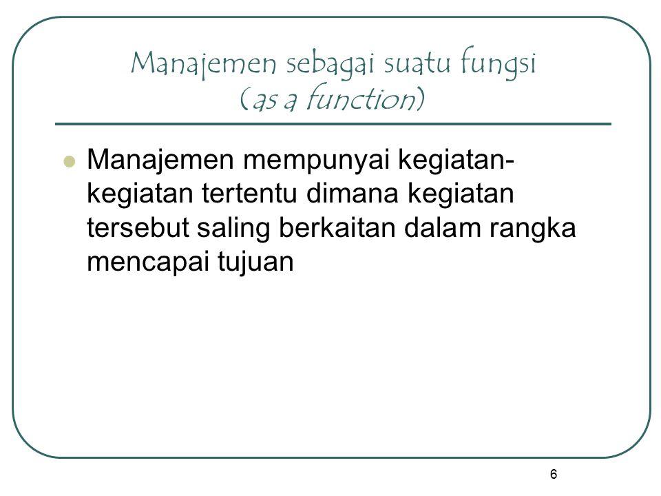 Manajemen sebagai suatu fungsi (as a function)