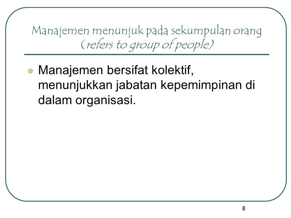 Manajemen menunjuk pada sekumpulan orang (refers to group of people)