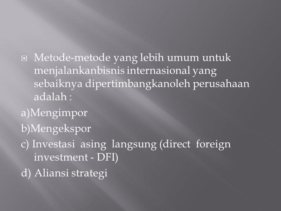 Metode-metode yang lebih umum untuk menjalankanbisnis internasional yang sebaiknya dipertimbangkanoleh perusahaan adalah :