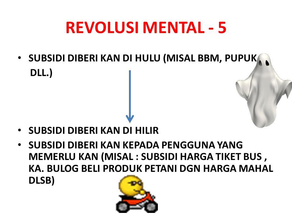 REVOLUSI MENTAL - 5 SUBSIDI DIBERI KAN DI HULU (MISAL BBM, PUPUK DLL.)
