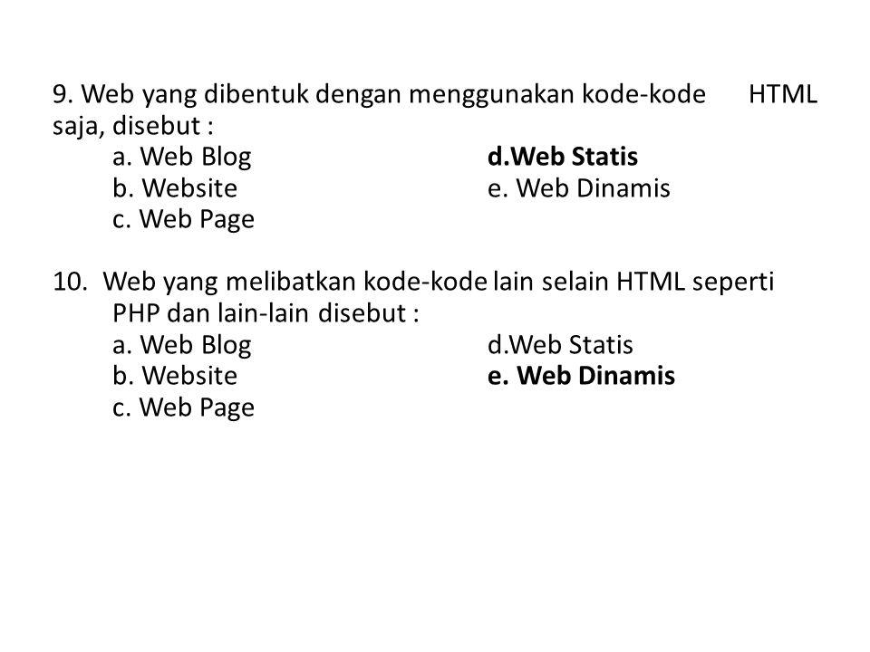 9. Web yang dibentuk dengan menggunakan kode-kode HTML saja, disebut :