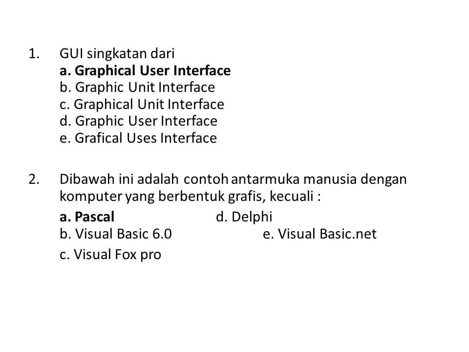 GUI singkatan dari a. Graphical User Interface b