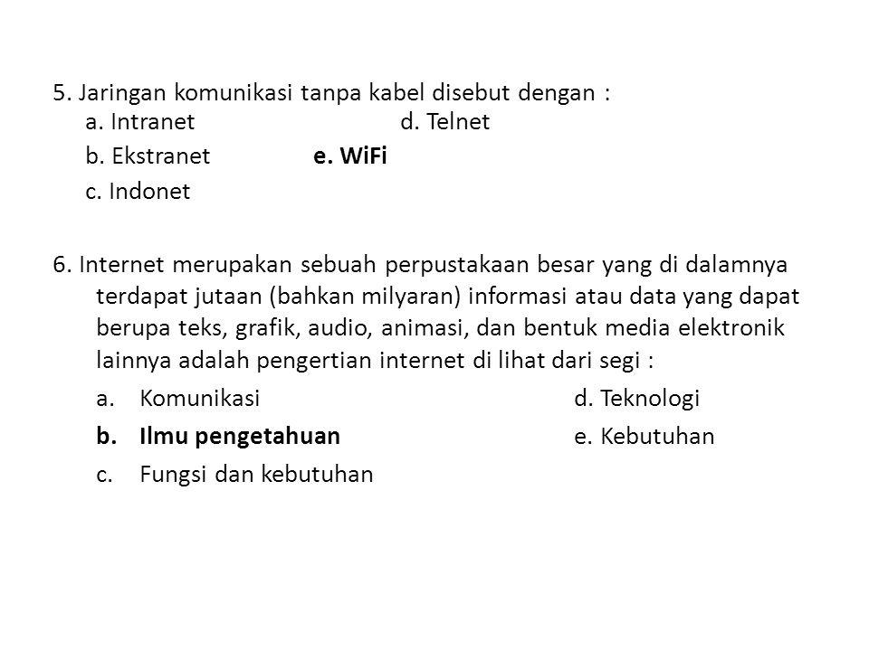 5. Jaringan komunikasi tanpa kabel disebut dengan : a. Intranet. d
