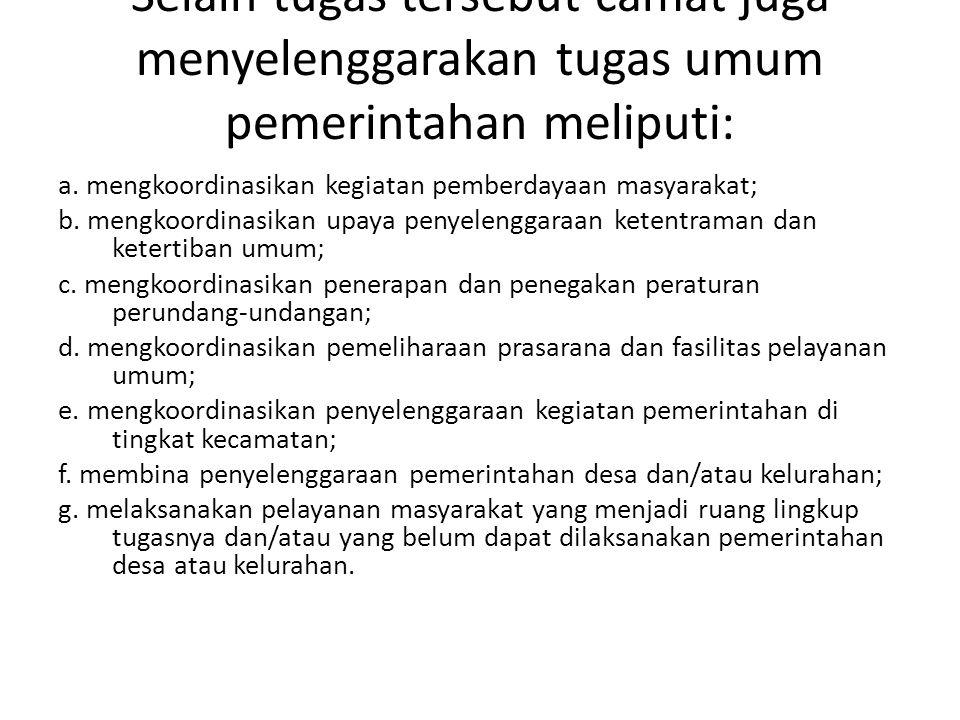 Selain tugas tersebut camat juga menyelenggarakan tugas umum pemerintahan meliputi:
