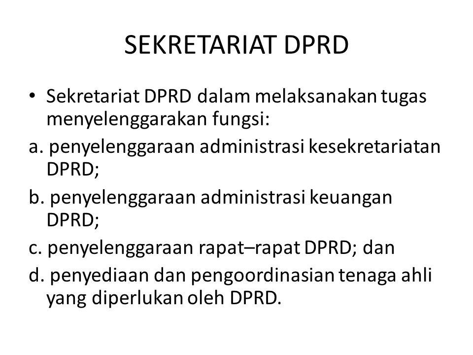 SEKRETARIAT DPRD Sekretariat DPRD dalam melaksanakan tugas menyelenggarakan fungsi: a. penyelenggaraan administrasi kesekretariatan DPRD;