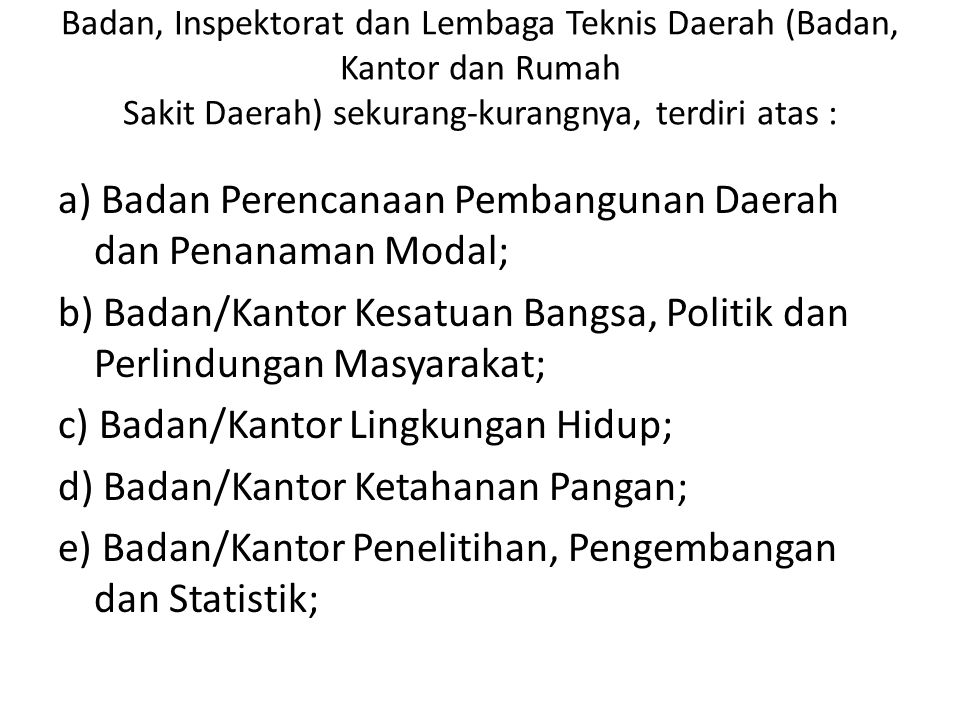 Badan, Inspektorat dan Lembaga Teknis Daerah (Badan, Kantor dan Rumah Sakit Daerah) sekurang-kurangnya, terdiri atas :