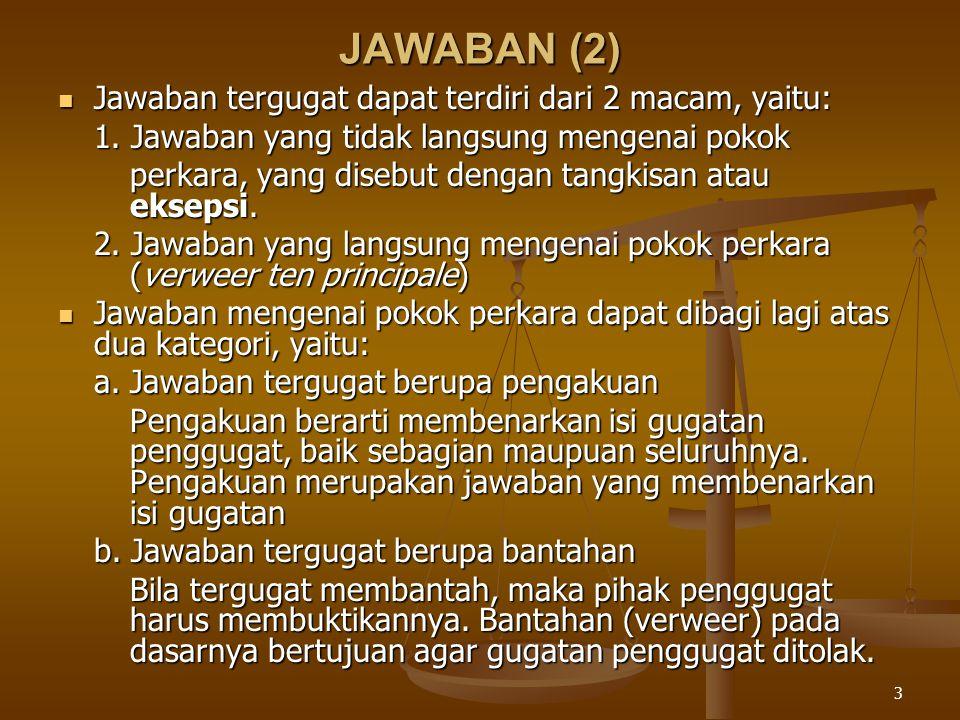 JAWABAN (2) Jawaban tergugat dapat terdiri dari 2 macam, yaitu: