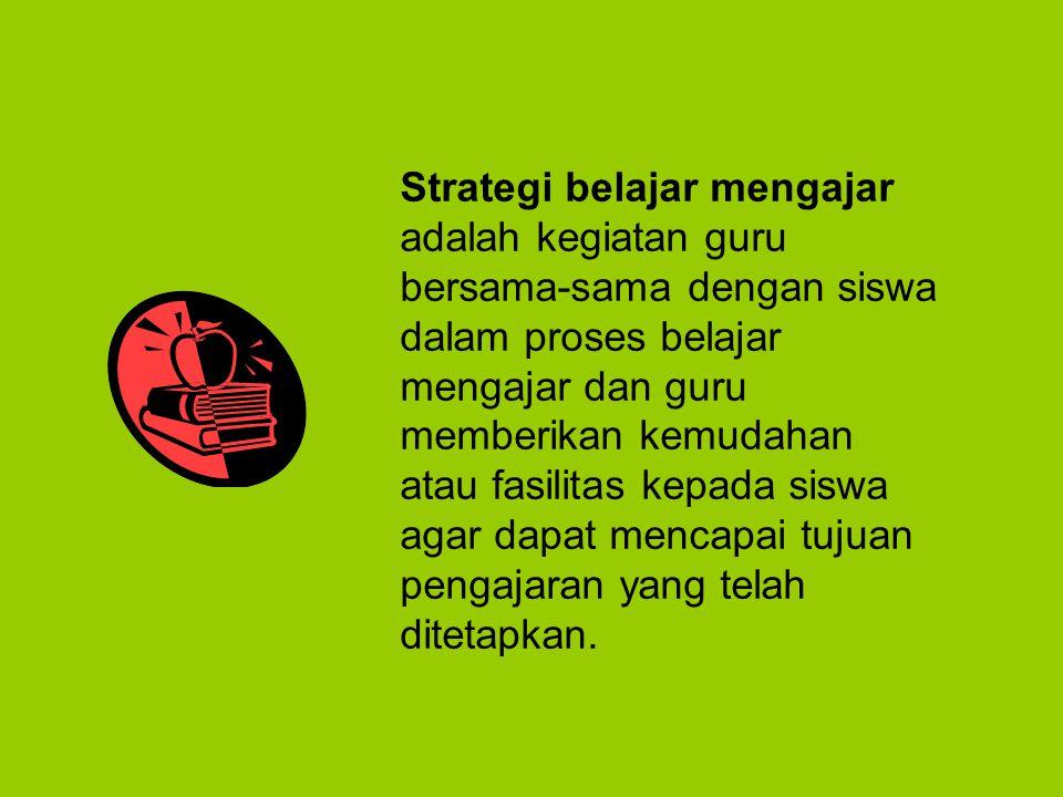 Strategi belajar mengajar adalah kegiatan guru bersama-sama dengan siswa dalam proses belajar mengajar dan guru memberikan kemudahan atau fasilitas kepada siswa agar dapat mencapai tujuan pengajaran yang telah ditetapkan.