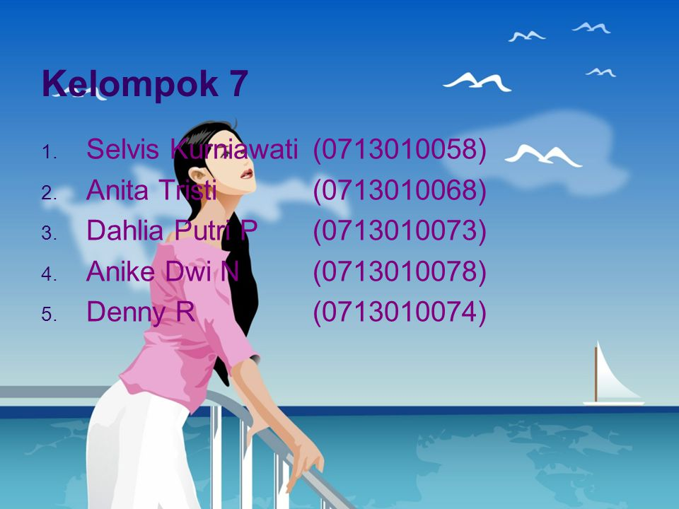 Kelompok 7 Selvis Kurniawati (0713010058) Anita Tristi (0713010068)