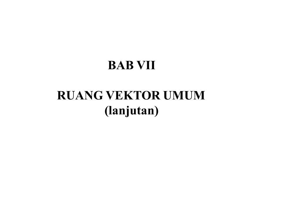 BAB VII RUANG VEKTOR UMUM (lanjutan)