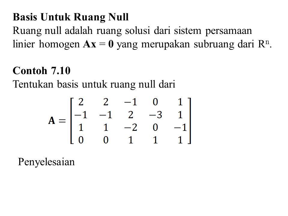 Basis Untuk Ruang Null Ruang null adalah ruang solusi dari sistem persamaan. linier homogen Ax = 0 yang merupakan subruang dari Rn.