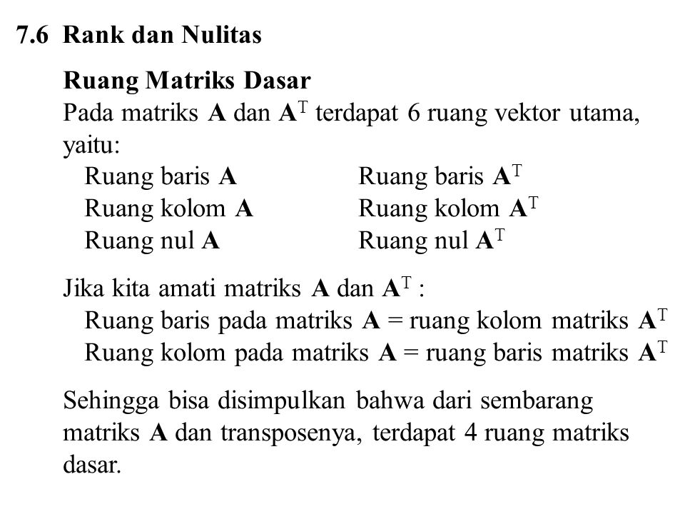 7.6 Rank dan Nulitas Ruang Matriks Dasar. Pada matriks A dan AT terdapat 6 ruang vektor utama, yaitu: