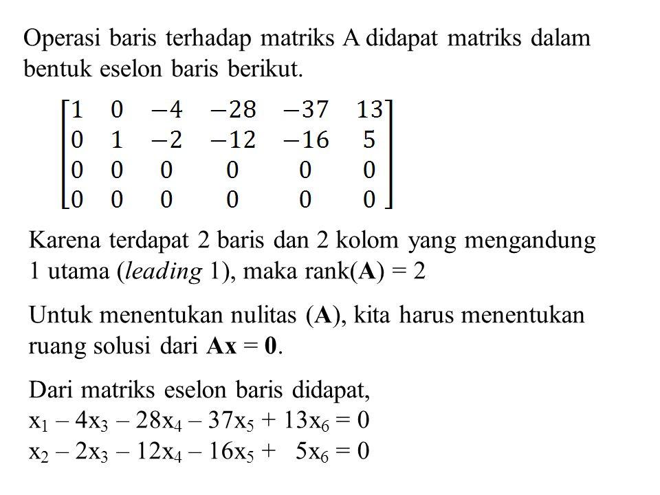 Operasi baris terhadap matriks A didapat matriks dalam