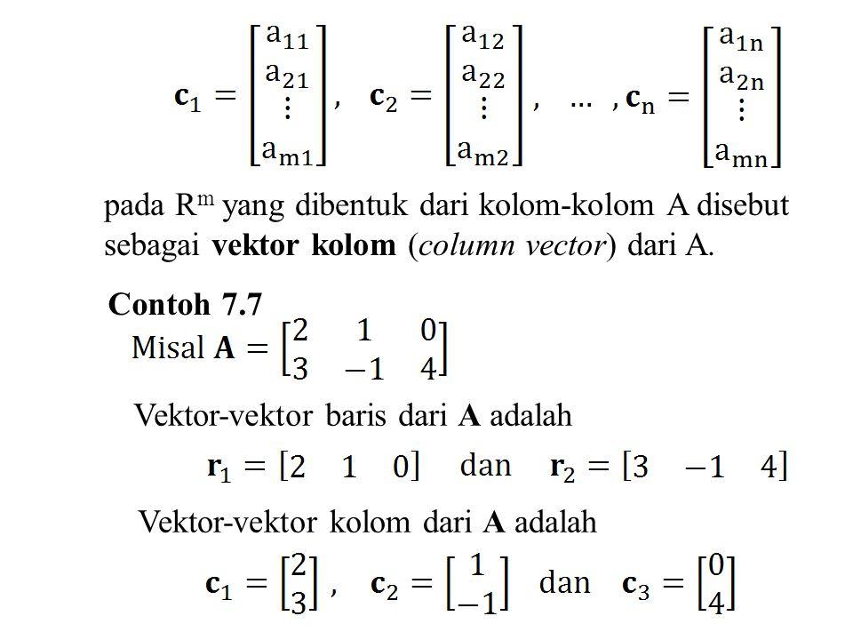 pada Rm yang dibentuk dari kolom-kolom A disebut sebagai vektor kolom (column vector) dari A.