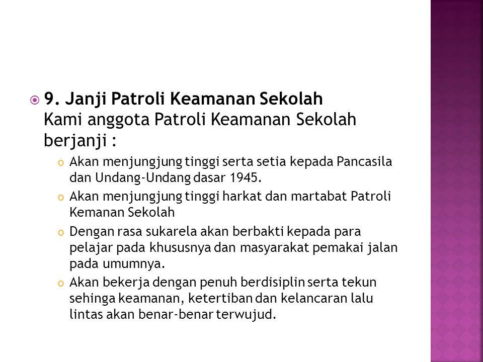 9. Janji Patroli Keamanan Sekolah Kami anggota Patroli Keamanan Sekolah berjanji :
