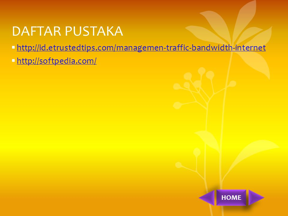 DAFTAR PUSTAKA http://id.etrustedtips.com/managemen-traffic-bandwidth-internet. http://softpedia.com/