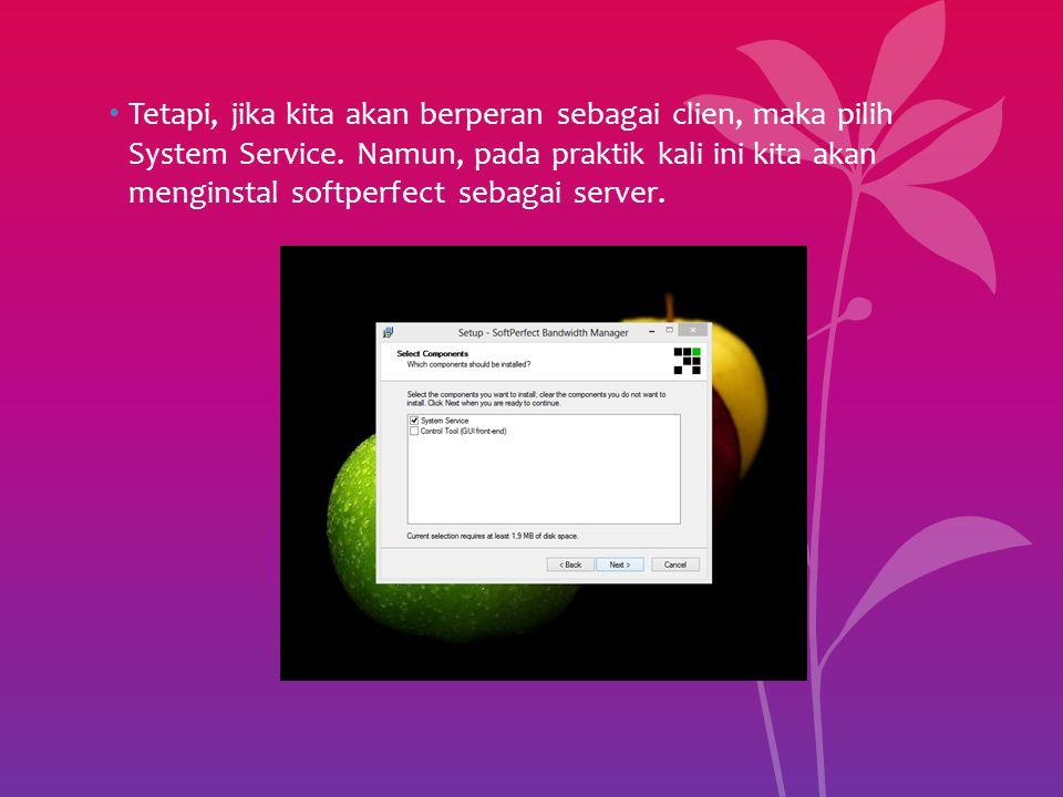 Tetapi, jika kita akan berperan sebagai clien, maka pilih System Service.