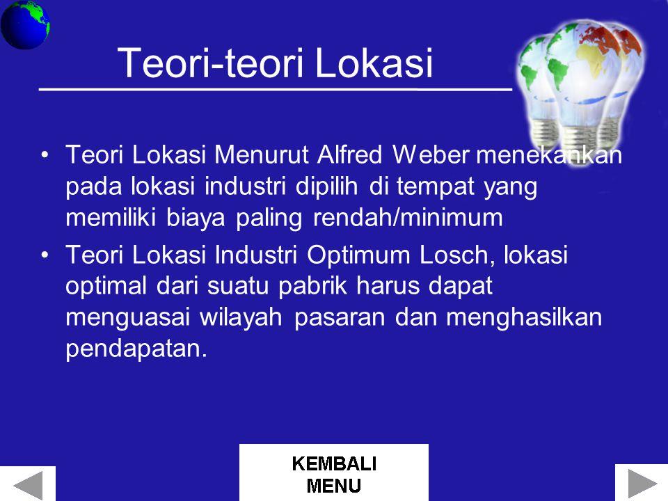 Teori-teori Lokasi Teori Lokasi Menurut Alfred Weber menekankan pada lokasi industri dipilih di tempat yang memiliki biaya paling rendah/minimum.