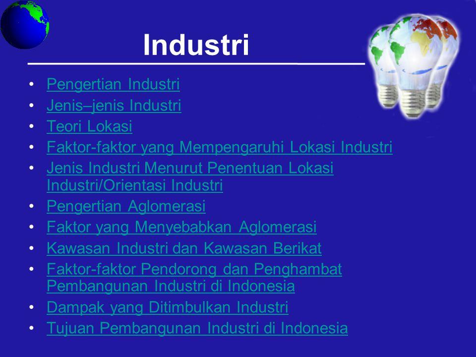 Industri Pengertian Industri Jenis–jenis Industri Teori Lokasi