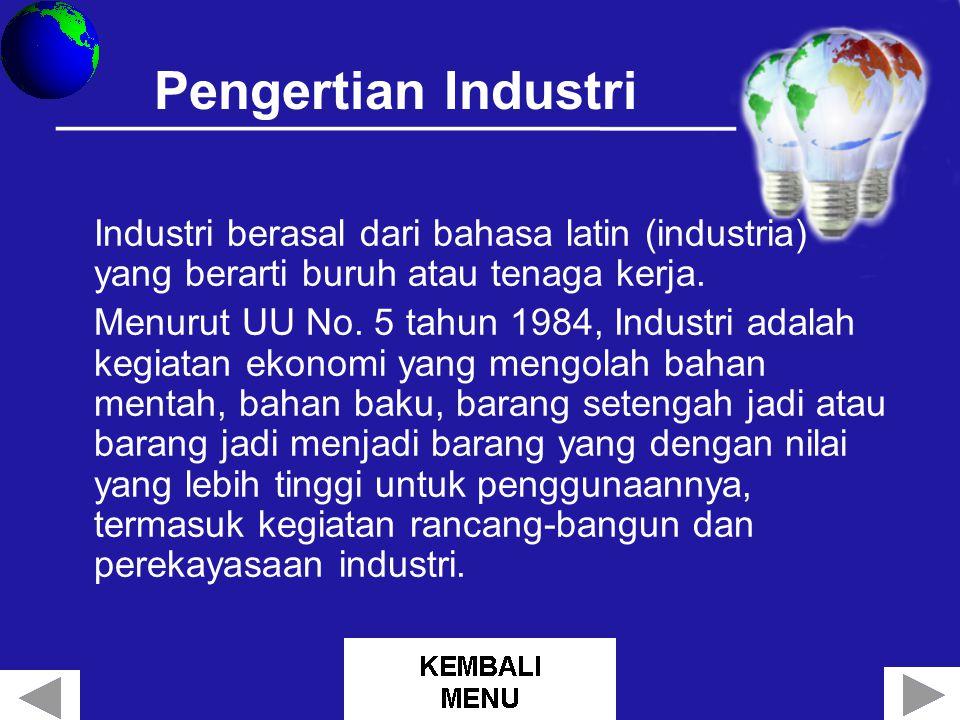 Pengertian Industri Industri berasal dari bahasa latin (industria) yang berarti buruh atau tenaga kerja.