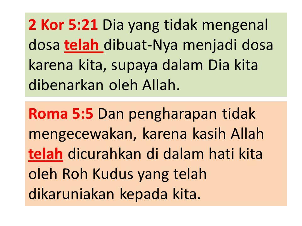 2 Kor 5:21 Dia yang tidak mengenal dosa telah dibuat-Nya menjadi dosa karena kita, supaya dalam Dia kita dibenarkan oleh Allah.