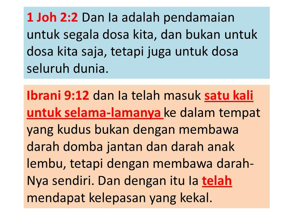 1 Joh 2:2 Dan Ia adalah pendamaian untuk segala dosa kita, dan bukan untuk dosa kita saja, tetapi juga untuk dosa seluruh dunia.