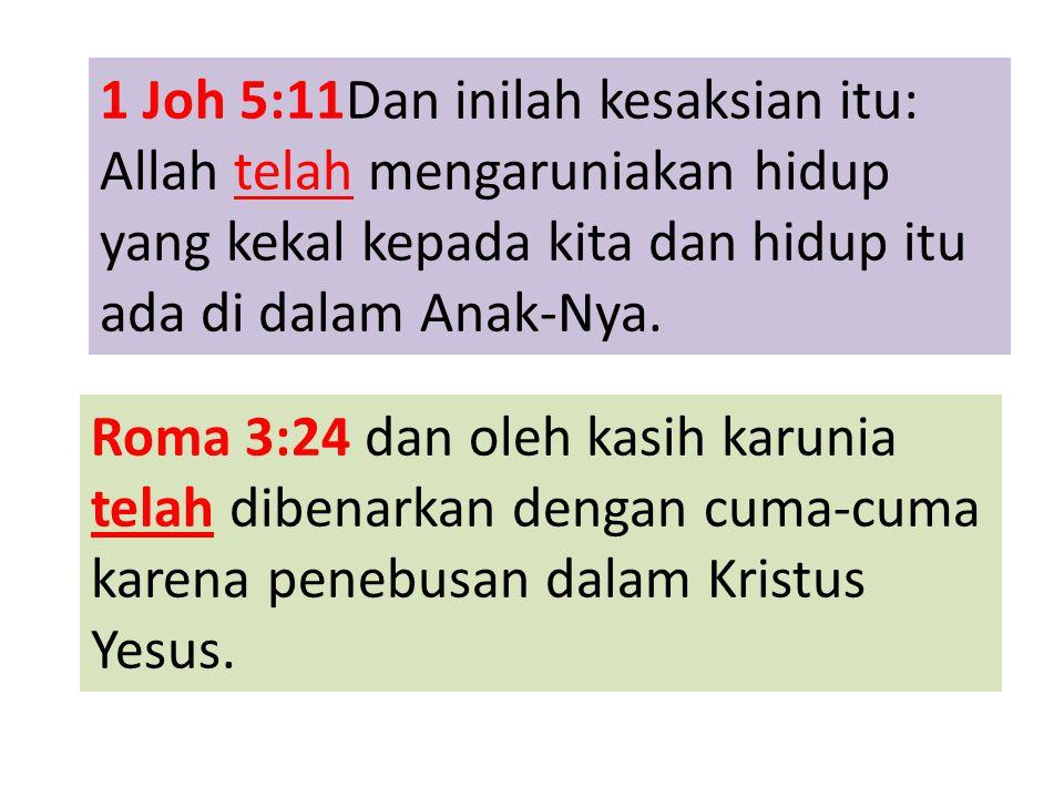 1 Joh 5:11Dan inilah kesaksian itu: Allah telah mengaruniakan hidup yang kekal kepada kita dan hidup itu ada di dalam Anak-Nya.