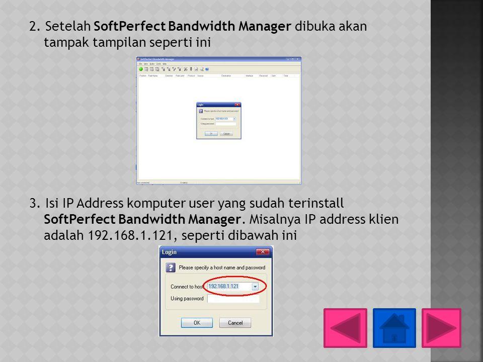 2. Setelah SoftPerfect Bandwidth Manager dibuka akan tampak tampilan seperti ini 3.